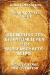 Grundriss des Eigentümlichen der Wissenschaftslehre: Erweiterte Ausgabe (German Edition) - Johann Gottlieb Fichte