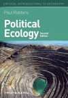 Political Ecology: A Critical Introduction (Critical Introductions to Geography) - Paul Robbins