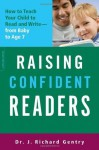 Raising Confident Readers: How to Teach Your Child to Read and Write--from Baby to Age 7 - J. Richard Gentry