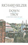 Down from Troy: A Doctor Comes of Age - Richard Selzer, Peter Josyph