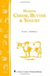 Making Cheese, Butter & Yogurt: (Storey's Country Wisdom Bulletin A-283) (Storey Country Wisdom Bulletin, a-283) - Ricki Carroll