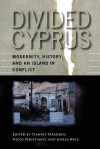 Divided Cyprus: Modernity, History, and an Island in Conflict - Yiannis Papadakis