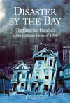 Disaster by the Bay: The Great San Francisco Earthquake and Fire of 1906 - H. Paul Jeffers
