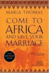 Come to Africa and Save Your Marriage: And Other Stories - Maria Thomas
