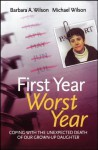 First Year, Worst Year: Coping with the unexpected death of our grown-up daughter: Coping with the Unexpected Death of Our Grown Up Daughter - Barbara A. Wilson, Michael John Wilson