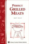 Perfect Grilled Meats: Storey's Country Wisdom Bulletin A-146 - Matt Kelly