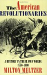 The American Revolutionaries: A History in Their Own Words 1750-1800 - Milton Meltzer