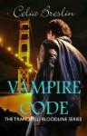 Vampire Code (Tranquilli Bloodline) - Celia Breslin