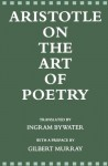 On the Art of Poetry - Aristotle, Ingram Bywater, Gilbert Murray