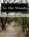 To The Woods: A Journey Along The Appalachian Trail - John Scott