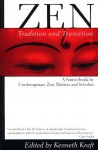 Zen: Tradition and Transition: A Sourcebook by Contemporary Zen Masters and Scholars - Kenneth Kraft