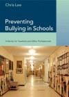 Preventing Bullying in Schools: A Guide for Teachers and Other Professionals - Chris Lee