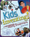 Kids Inventing!: A Handbook for Young Inventors - Susan Casey
