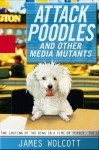 Attack Poodles and Other Media Mutants: The Looting of the News in a Time of Terror - James Wolcott