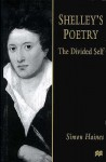 Shelley's Poetry: The Divided Self - Simon Haines