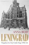 Leningrad: Tragedy of a City Under Siege, 1941-44 - Anna Reid