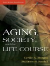 Aging, Society, and the Life Course - Leslie A. Morgan, Suzanne R. Kunkel