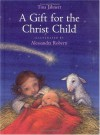 A Gift for the Christ Child - Tina Jahnert, Tina Jahnert, Alessandra Roberti, Sibylle Kazeroid