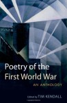 Poetry of the First World War: An Anthology - Tim Kendall