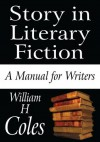 Story in Literary Fiction:A Manual for Writers - William H. Coles