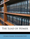 The Iliad of Homer - Homer, Alexander Pope