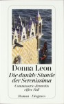 Die dunkle Stunde der Serenissima : Commissario Brunettis elfter Fall ; Roman (Commissario Brunetti, #11) - Donna Leon, Christa E. Seibicke