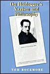 On Heidegger's Nazism and Philosophy - Tom Rockmore