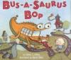 Bus-a-saurus Bop - Diane Z. Shore, David Clark