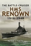 Battle-Cruiser HMS Renown 1916-48 - Peter C. Smith