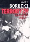 Terroryzm. zło naszych czasów - Marek Borucki