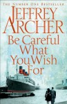 Be Careful What You Wish For (The Clifton Chronicles) - Jeffrey Archer