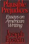 Plausible Prejudices - Joseph Epstein