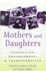 Mothers And Daughters: Connection, Empowerment, And Transformation - Andrea O'Reilly, Sharon Abbey