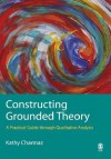 Constructing Grounded Theory: A Practical Guide through Qualitative Analysis (Introducing Qualitative Methods series) - Kathy C. Charmaz