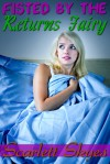 Fisted by the Returns Fairy (reluctant paranormal fisting) - Scarlett Skyes