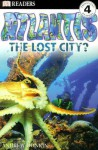 DK Readers: Atlantis, The Lost City (Level 4: Proficient Readers) - Andrew Donkin, Linda Martin