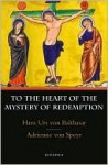 To the Heart of the Mystery of Redemption - Hans Urs von Balthasar, Adrienne von Speyr, Henri de Lubac, Jacques Servais