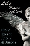 Like Heaven And Hell: Erotic Tales of Angels & Demons - Tabitha Dulla, Cecilia Tan, Tanya Ashbury, Theorian D. Graves, Kate Vassar, Monique Poirier, K.J. Kabza, Karen Cobb