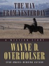 The Man from Yesterday: A Western Story - Wayne D. Overholser, John S. Daniels