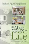 Make Space for Life: Hundreds of Ideas and Practical Solutions to Declutter Your Home and Stay Uncluttered - Angella Gilbert, Peter Cross