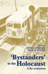 'Bystanders' to the Holocaust: A Re-Evaluation - David Cesarani, Paul A. Levine