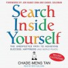 Search Inside Yourself: The Unexpected Path to Achieving Success, Happiness (and World Peace) - Chade-Meng Tan, Nick Sullivan