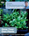Alan Titchmarsh How to Garden: Grow Your Own Plants - Alan Titchmarsh