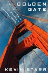 Golden Gate: The Life and Times of America's Greatest Bridge‎ - Kevin Starr