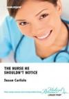 The Nurse He Shouldn't Notice - Susan Carlisle