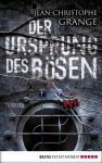 Der Ursprung des Bösen: Thriller (German Edition) - Jean-Christophe Grangé, Ulrike Werner-Richter