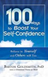 100 Ways to Boost Your Self-Confidence: Believe in Yourself and Others Will Too - Barton Goldsmith