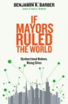 If Mayors Ruled the World: Dysfunctional Nations, Rising Cities - Benjamin R. Barber