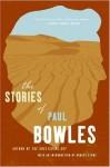The Stories of Paul Bowles - Paul Bowles, Robert Stone