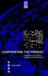 Confronting the Present: Towards a Politically Engaged Anthropology - Gavin Smith
